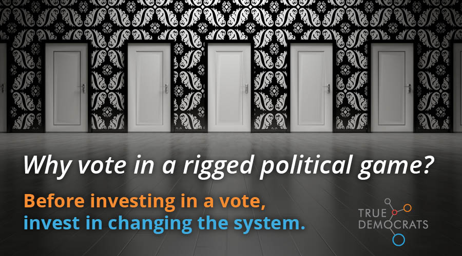 Why vote in a rigged political game? Before investing in a vote, invest in changing the system.