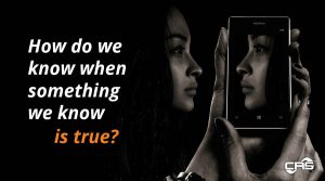 How do we know when something we know is true